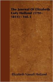 The Journal of Elizabeth Lady Holland (1791-1811) - Vol. I - Elizabeth Vassall Holland