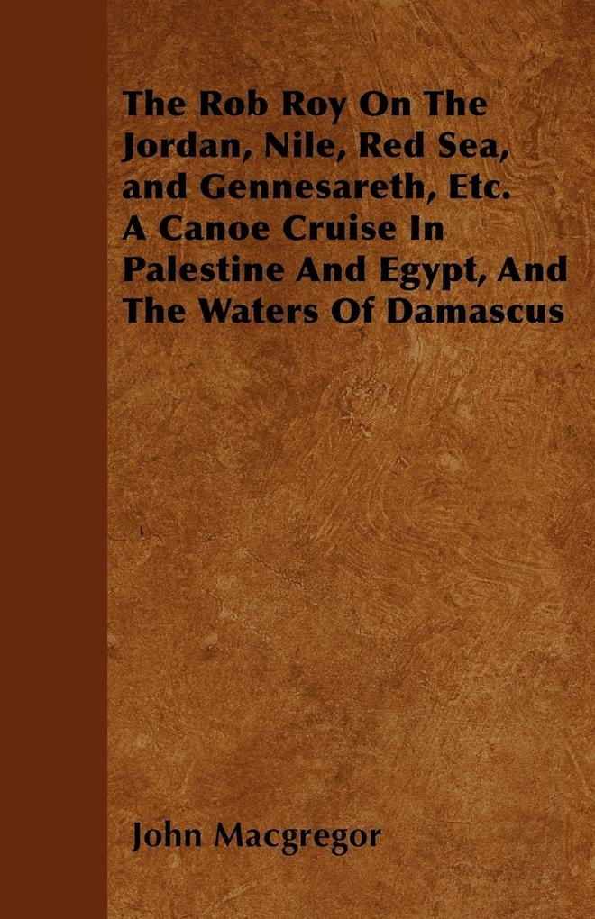 The Rob Roy On The Jordan, Nile, Red Sea, and Gennesareth, Etc. A Canoe Cruise In Palestine And Egypt, And The Waters Of Damascus als Taschenbuch ... - Dutt Press