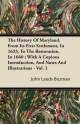 The History of Maryland, from It's First Settlement, in 1633, to the Restoration, in 1660; With a Copious Introduction, and Notes and Illustrations -