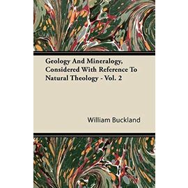 Geology And Mineralogy, Considered With Reference To Natural Theology - Vol. 2 - William Buckland