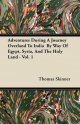 Adventures During a Journey Overland to India by Way of Egypt, Syria, and the Holy Land - Vol. 1