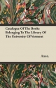 Catalogue of the Books Belonging to the Library of the University of Vermont