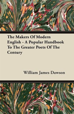 The Makers of Modern English - A Popular Handbook to the Greater Poets of the Century