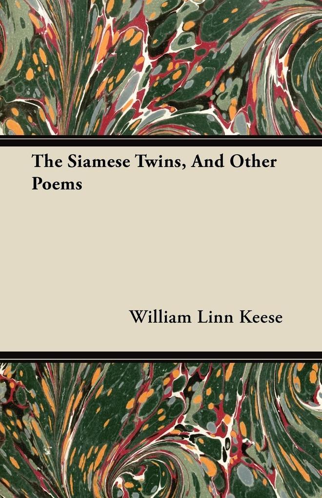 The Siamese Twins, And Other Poems als Taschenbuch von William Linn Keese - Lewis Press