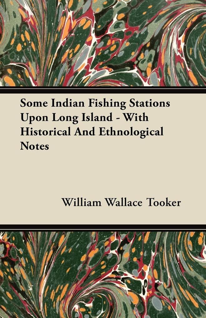 Some Indian Fishing Stations Upon Long Island - With Historical And Ethnological Notes als Taschenbuch von William Wallace Tooker - Bailey Press