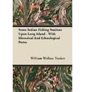 Some Indian Fishing Stations Upon Long Island - With Historical And Ethnological Notes - William Wallace Tooker