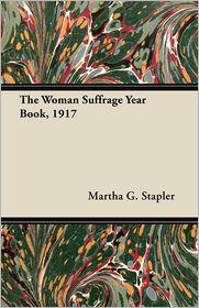 The Woman Suffrage Year Book, 1917 - Martha G. Stapler