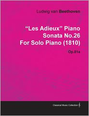 """Les Adieux"" Piano Sonata No.26 by Ludwig Van Beethoven for Solo Piano (1810) Op.81a"