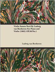 Violin Sonata No.6 by Ludwig Van Beethoven for Piano and Violin (1802) Op.30/No.1