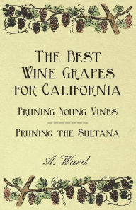 The Best Wine Grapes for California - Pruning Young Vines - Pruning the Sultana Frederic T. Bioletti Author