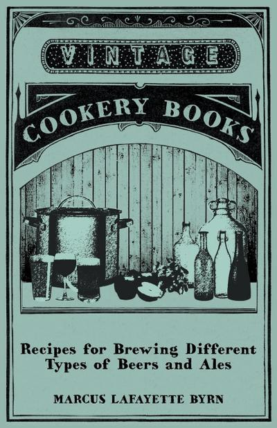 Recipes for Brewing Different Types of Beers and Ales - Marcus Lafayette Byrn