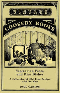 Vegetarian Pasta and Rice Dishes - A Collection of Old-Time Recipes with No Meat Paul Carton Author