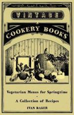 Vegetarian Menus for Springtime - A Collection of Recipes