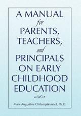 A Manual for Parents, Teachers, and Principals on Early Childhood Education - Chilampikunnel, Mani Augustine Ph. D.