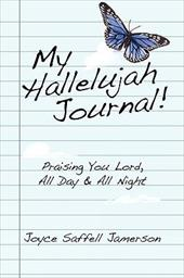 My Hallelujah Journal!: Praising You Lord, All Day & All Night - Jamerson, Joyce Saffell