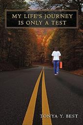 My Life's Journey Is Only a Test - Best, Tonya Y.