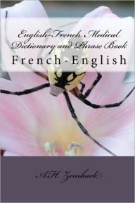 English-French Medical Dictionary and Phrase Book: French-English - A. H. Zemback