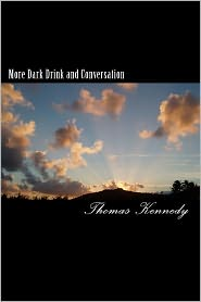 More Dark Drink And Conversation - Thomas Kennedy