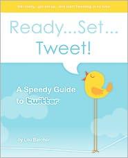 Ready...Set...Tweet! A Speedy Guide To Twitter - Lou Belcher