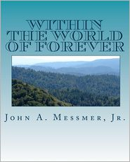 Within The World Of Forever - Jr. John A. Messmer