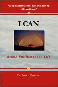 I Can: Attain Fulfillment in Life - Katherine Estrada