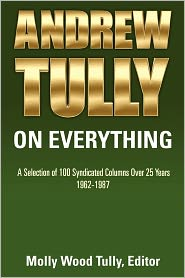 Andrew Tully on Everything: A Selection of 100 Syndicated Columns over 25 Years - Molly Tully