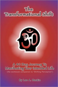 The Transformational Shift: A 40 Day Journey to Manifesting Your Intended Life - Lee A. Haskin