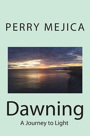 Dawning: A Journey to Light - Perry Mejica