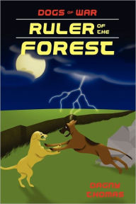 Ruler of the Forest: Final chapter in the Dogs of War series. - Dagny Thomas