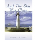 And The Sky Was Clean - Catherine Gervais'