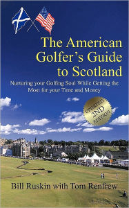 The American Golfer's Guide to Scotland: Nurturing your Golfing Soul While Getting the Most for your Time and Money Bill Ruskin Author