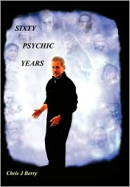 Sixty Psychic Years: Autobiography - Chris J Berry