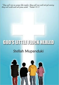 God's Little Flock Healed: They Will Rise on Wings Like Eagles: They Will Run and Not Get Weary; They Will Walk and Not Grow Weak. Isaiah 40:31 - Stellah Mupanduki