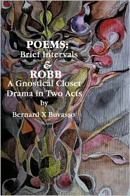 Poems: Brief Intervals: ROBB: A Gnostical Closet Drama In Two Acts