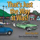 That's Just the Way It Was!: Not a Fairy Tale - Quackenbush-Douglas, Diane