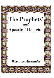 The Prophets' and Apostles' Doctrine - Woodrow Alexander