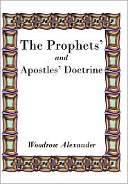The Prophets' and Apostles' Doctrine - Woodrow Alexander