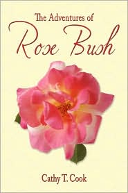 The Adventures Of Rose Bush - Cathy T. Cook