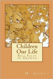 Children Our Life: Real Facts of Growth - M. Gomez