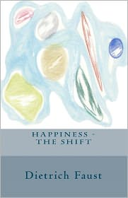 Happiness - the Shift - Dietrich Faust