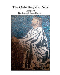 The Only Begotten Son Kenneth Leon Roberts Author