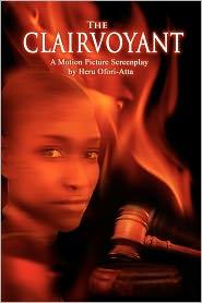The Clairvoyant: A Screenplay by Heru Ofori-Atta - Heru Ofori-Atta