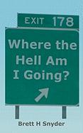 Where the Hell Am I Going?