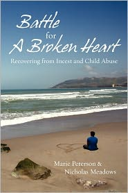 Battle For a Broken Heart: Recovering From Incest and Child Abuse - Marie Peterson, Nicholas Meadows