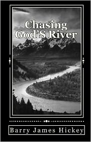 Chasing God's River - Barry James Hickey