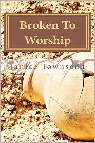Broken To Worship - Janice Townsend