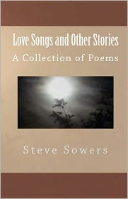 Love Songs and Other Stories a Collection of Poems - Steve Sowers