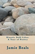 Kinetic Still Lifes: A Year of Poetry