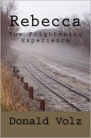 Rebecca the Frightening Experience - Donald Volz