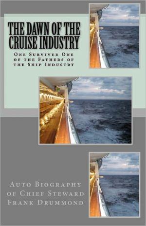 The DAWN of the CRUISE INDUSTRY: Cruise Ship Chief Steward Frank Drummond - Frank Drummond, Fred Ellis, Elizabeth Battles, Martin Salzedo, Eloise Drummond